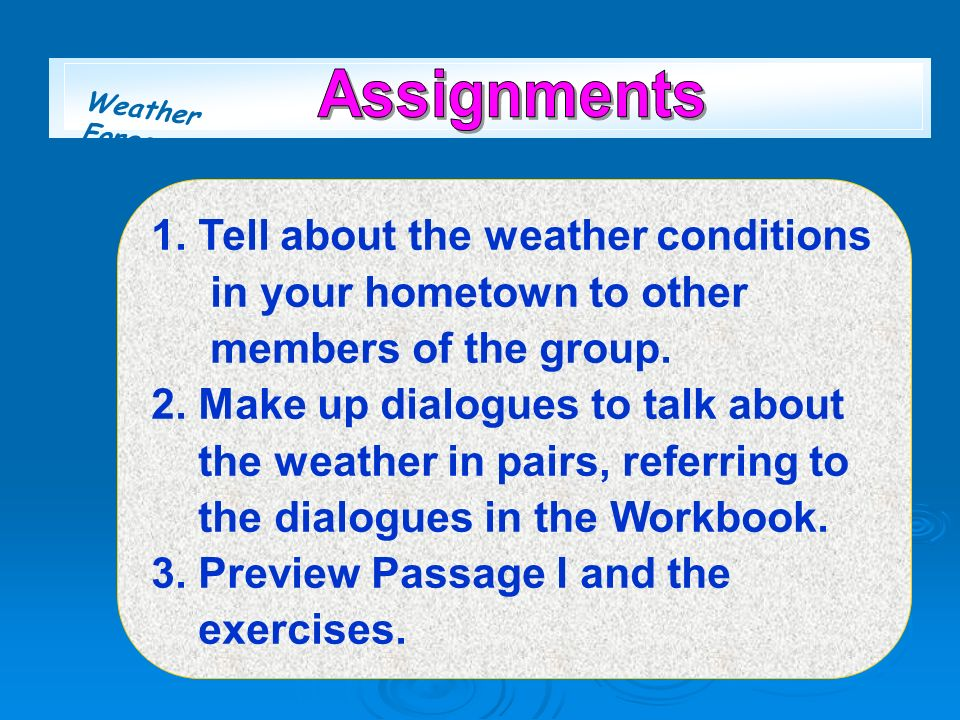 Assignments 1. Tell about the weather conditions