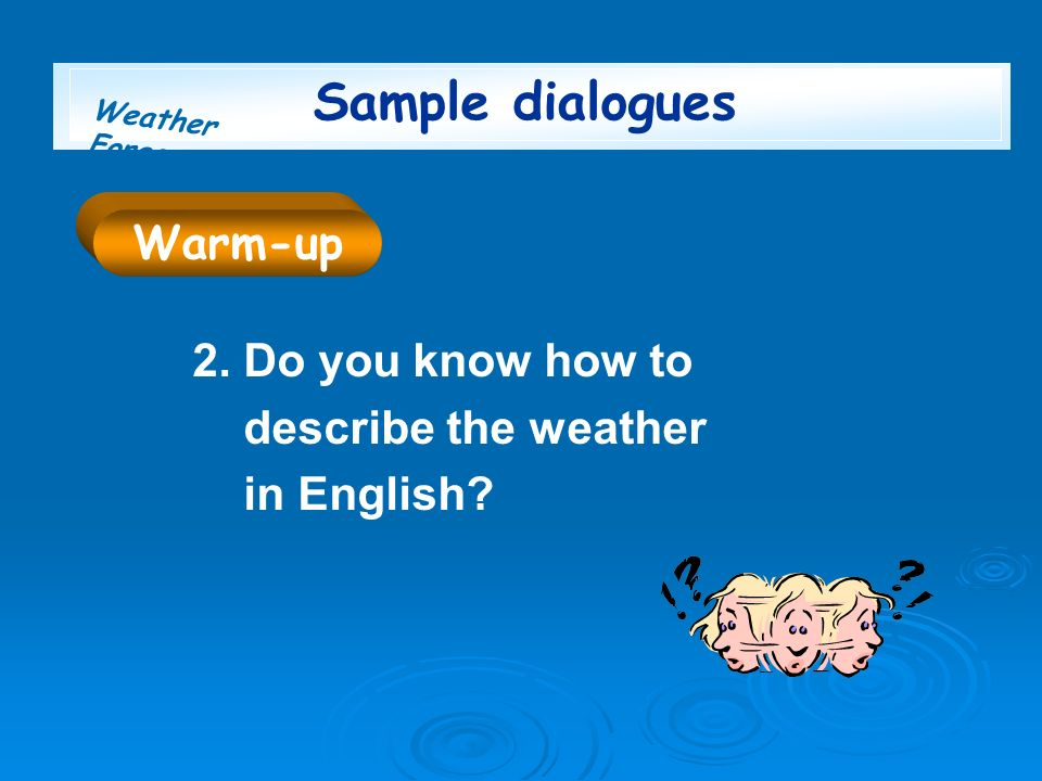 Sample dialogues Warm-up 2. Do you know how to describe the weather