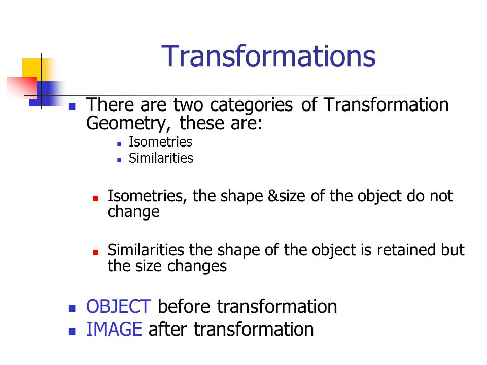 Transformations There are two categories of Transformation Geometry, these are: Isometries. Similarities.