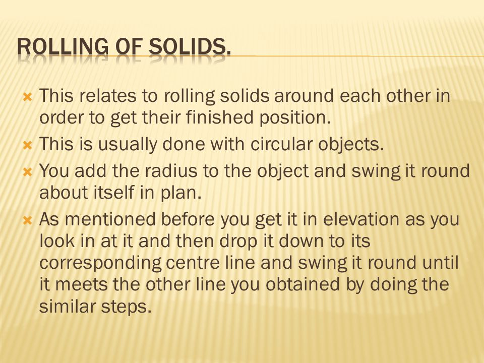 Rolling of solids. This relates to rolling solids around each other in order to get their finished position.