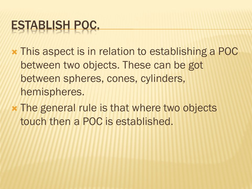 Establish POC. This aspect is in relation to establishing a POC between two objects. These can be got between spheres, cones, cylinders, hemispheres.
