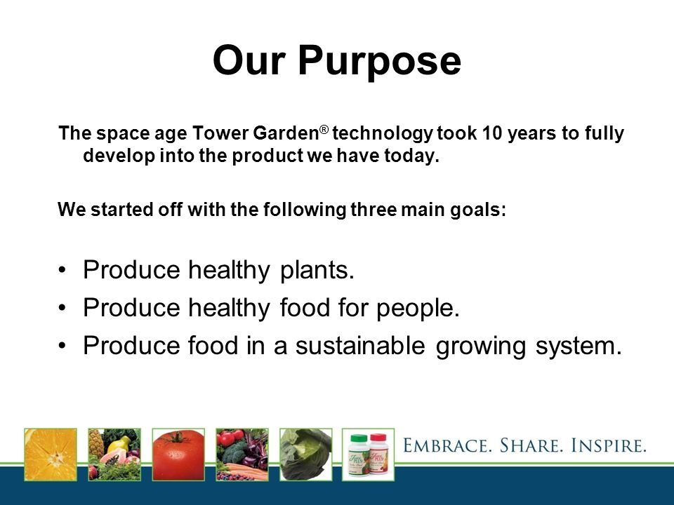 Our Purpose Produce healthy plants. Produce healthy food for people.