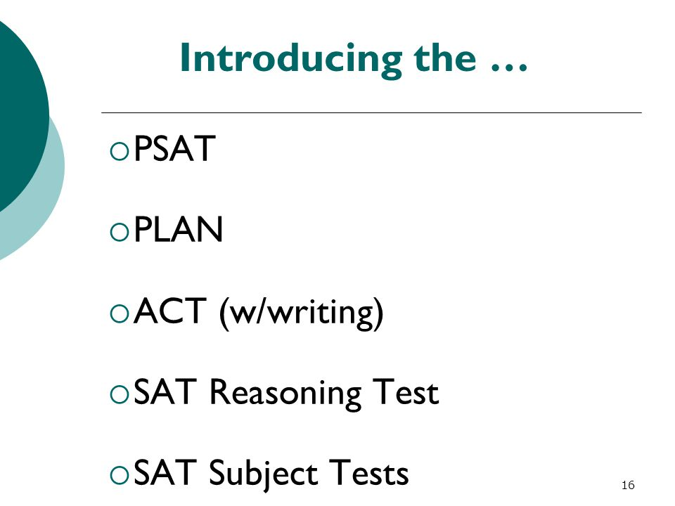 Introducing the … PSAT PLAN ACT (w/writing) SAT Reasoning Test