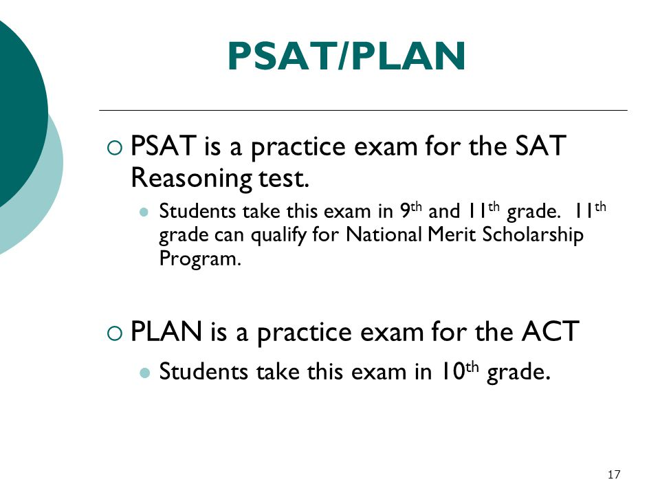 PSAT/PLAN PSAT is a practice exam for the SAT Reasoning test.