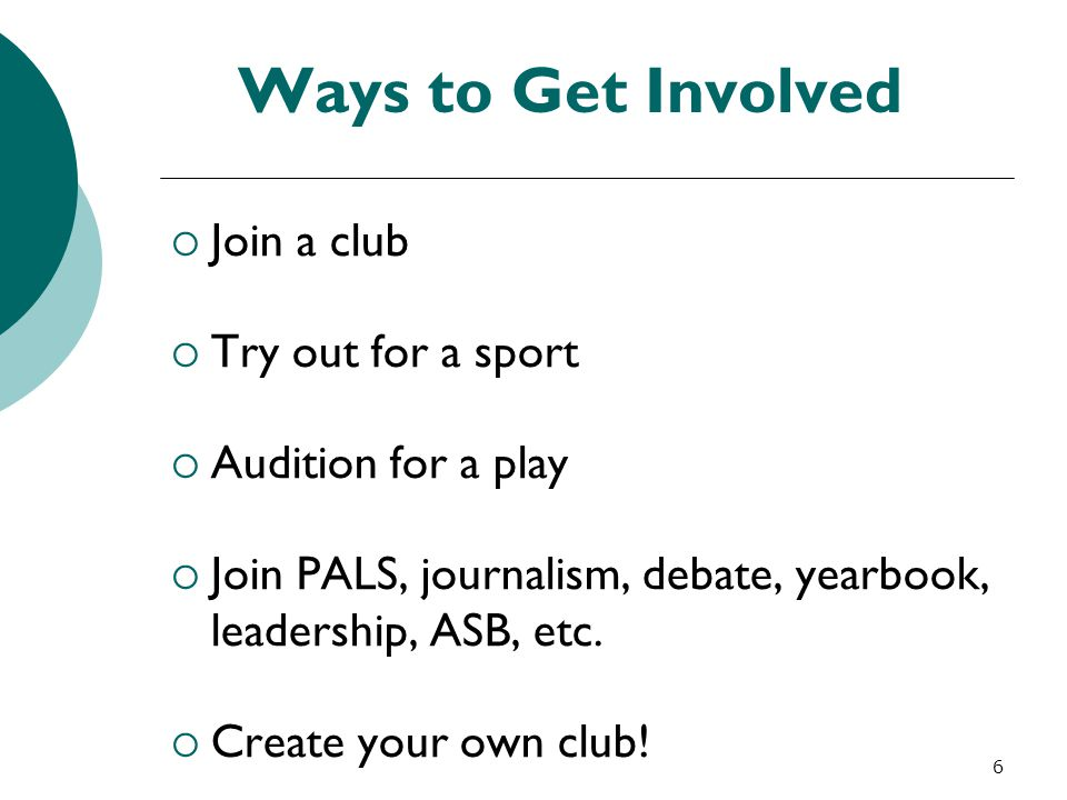 Ways to Get Involved Join a club Try out for a sport