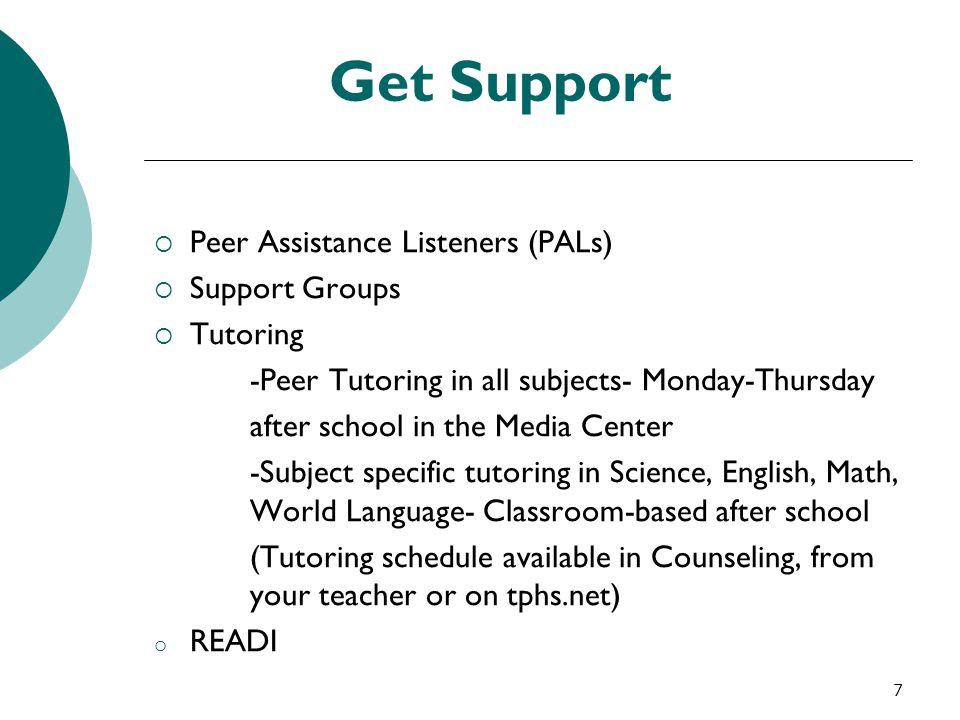 Get Support Peer Assistance Listeners (PALs) Support Groups Tutoring