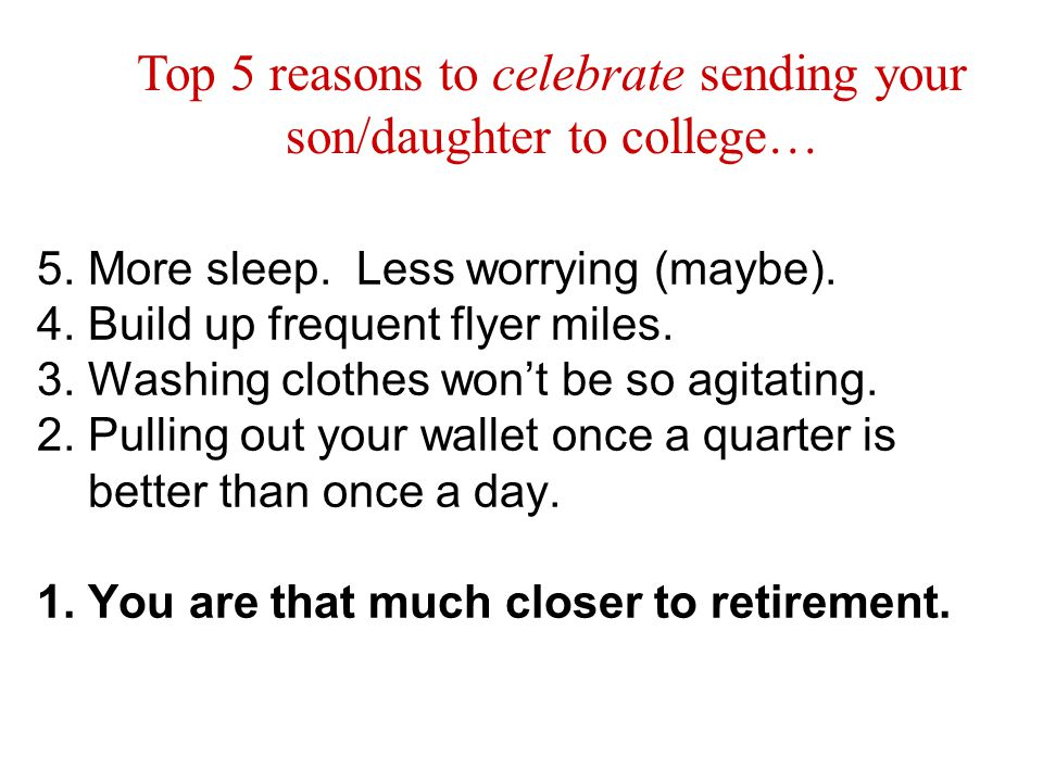 Top 5 reasons to celebrate sending your son/daughter to college…