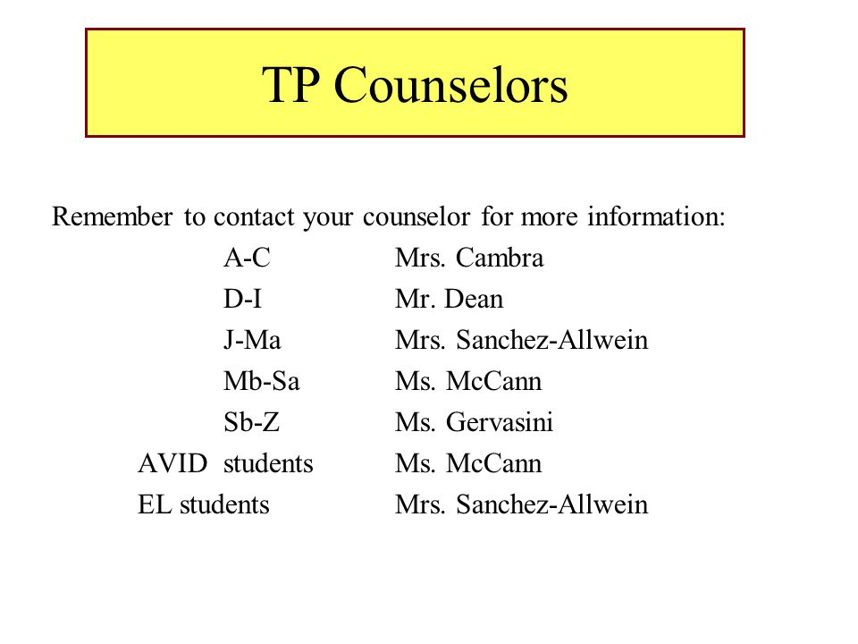 TP Counselors Remember to contact your counselor for more information: