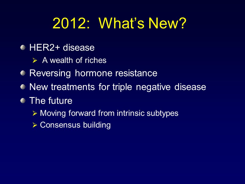 2012: What's New HER2+ disease Reversing hormone resistance