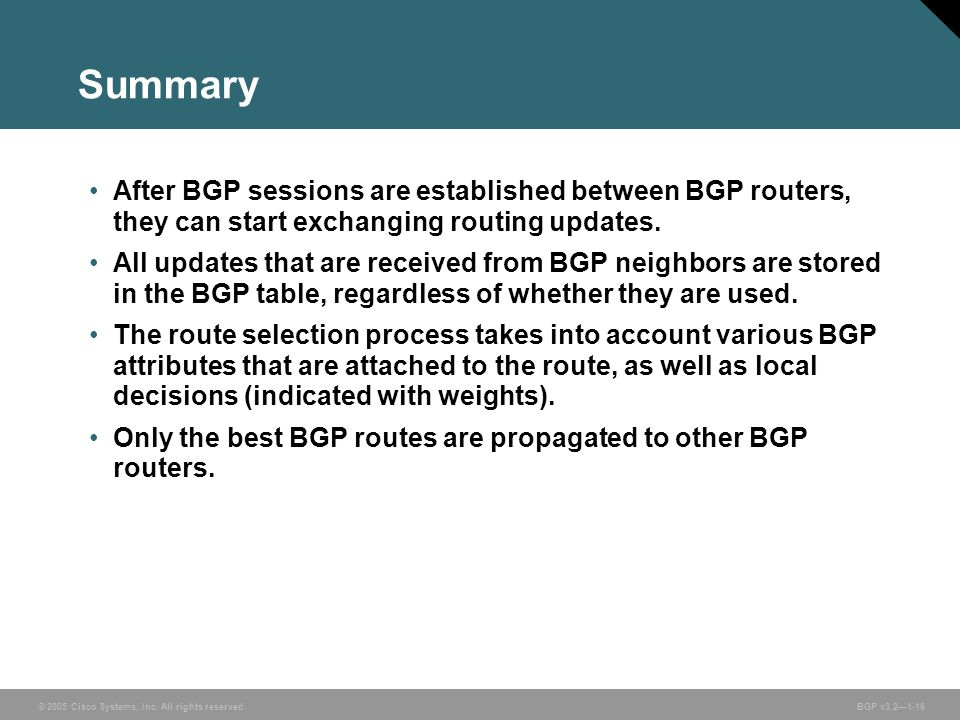 Summary After BGP sessions are established between BGP routers, they can start exchanging routing updates.