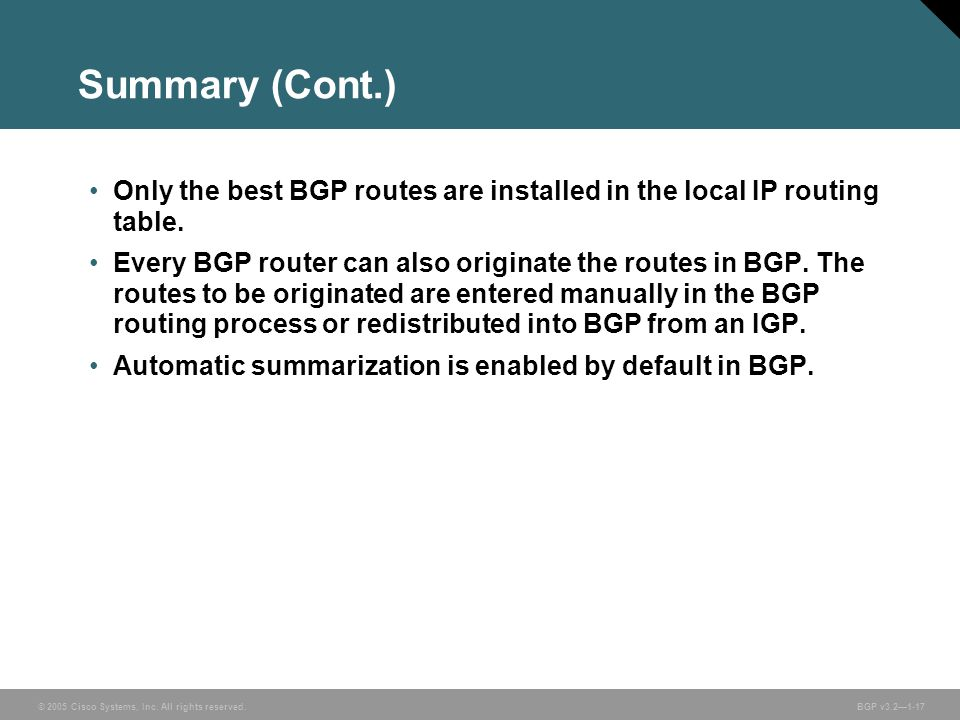 Summary (Cont.) Only the best BGP routes are installed in the local IP routing table.