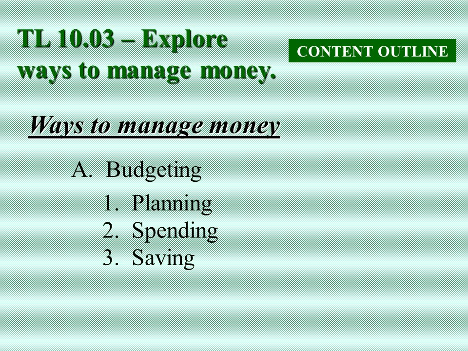 TL 10.03 – Explore ways to manage money.