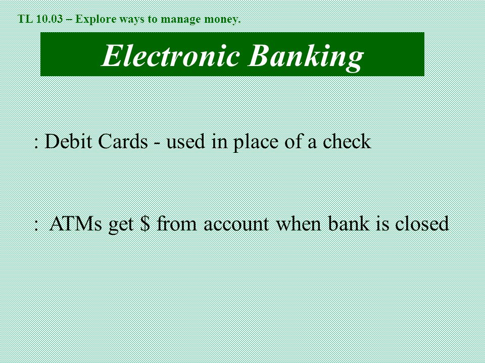 Electronic Banking : Debit Cards - used in place of a check