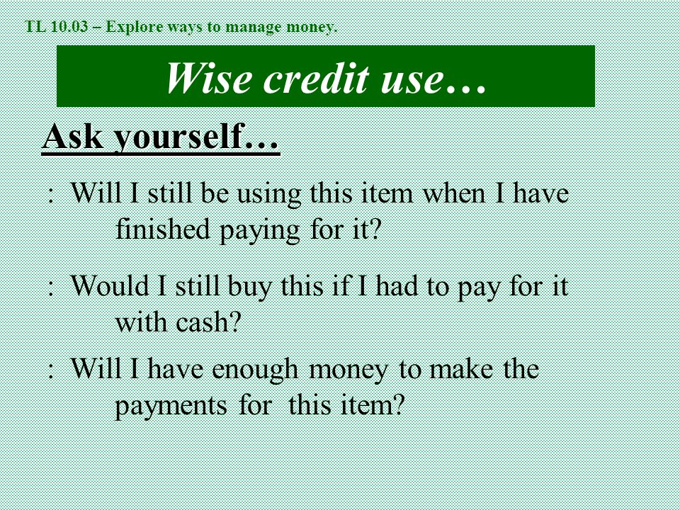 Wise credit use… Ask yourself…