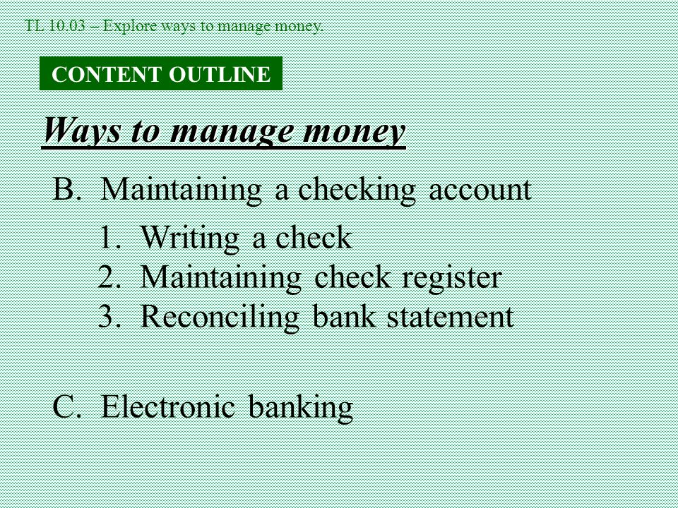 Ways to manage money B. Maintaining a checking account