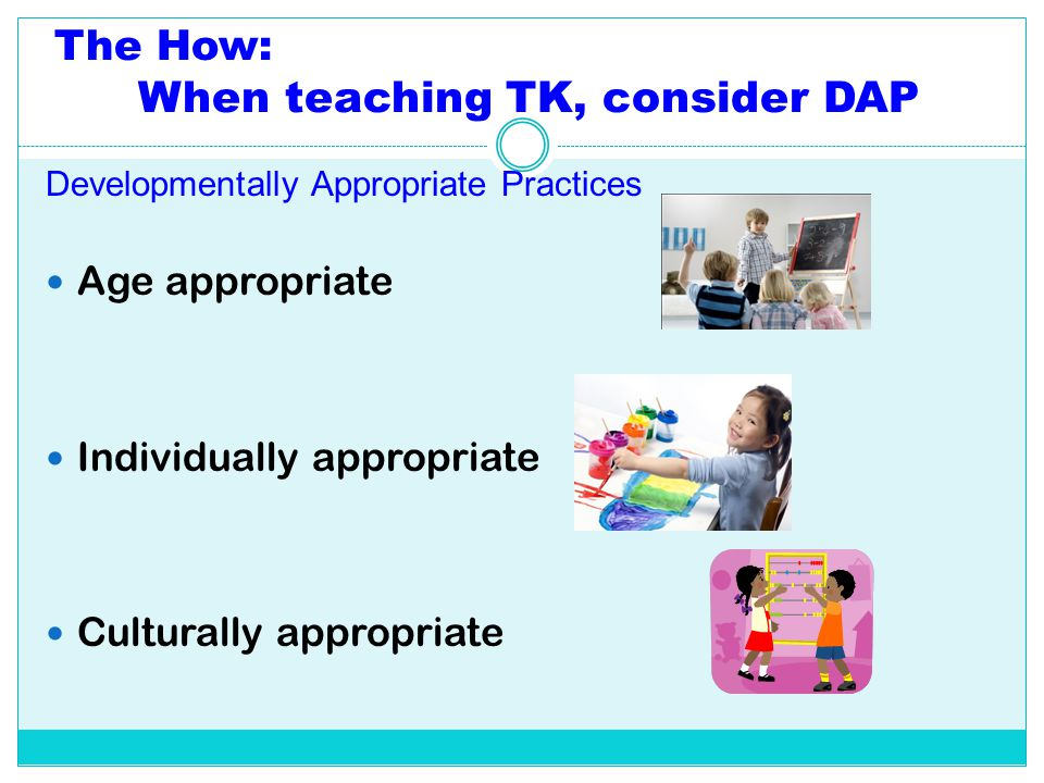 The How: When teaching TK, consider DAP