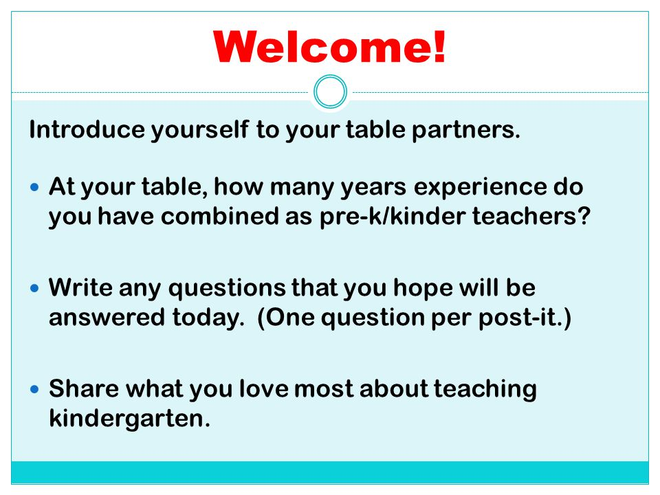 Welcome! Introduce yourself to your table partners.