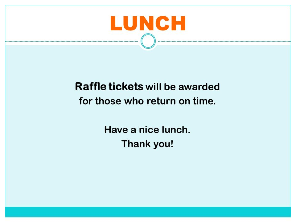 LUNCH Raffle tickets will be awarded for those who return on time.