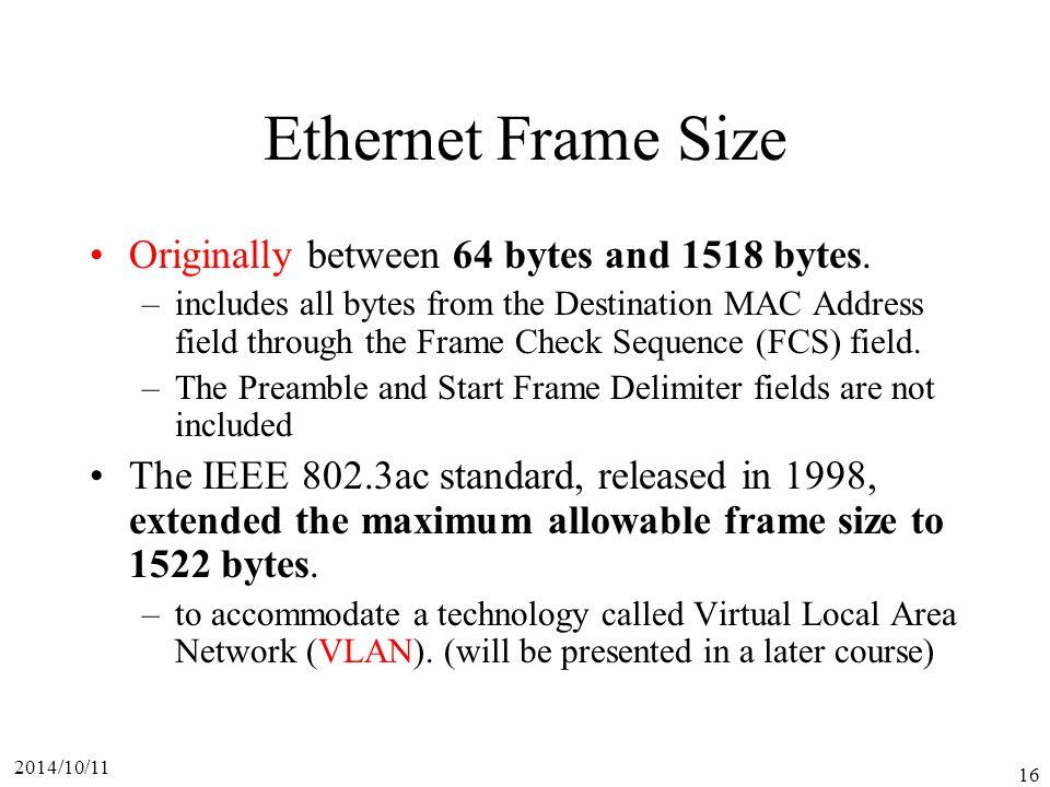 Ethernet Frame Size Originally between 64 bytes and 1518 bytes.