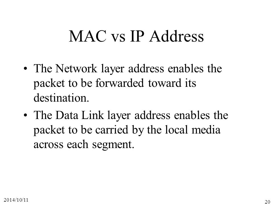 MAC vs IP Address The Network layer address enables the packet to be forwarded toward its destination.