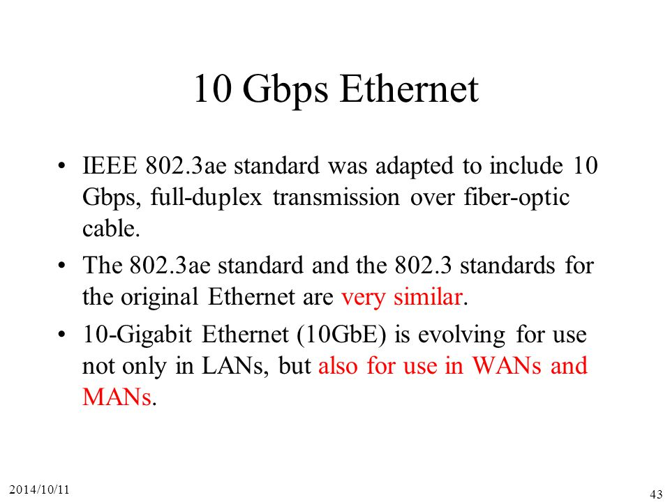 10 Gbps Ethernet IEEE 802.3ae standard was adapted to include 10 Gbps, full-duplex transmission over fiber-optic cable.
