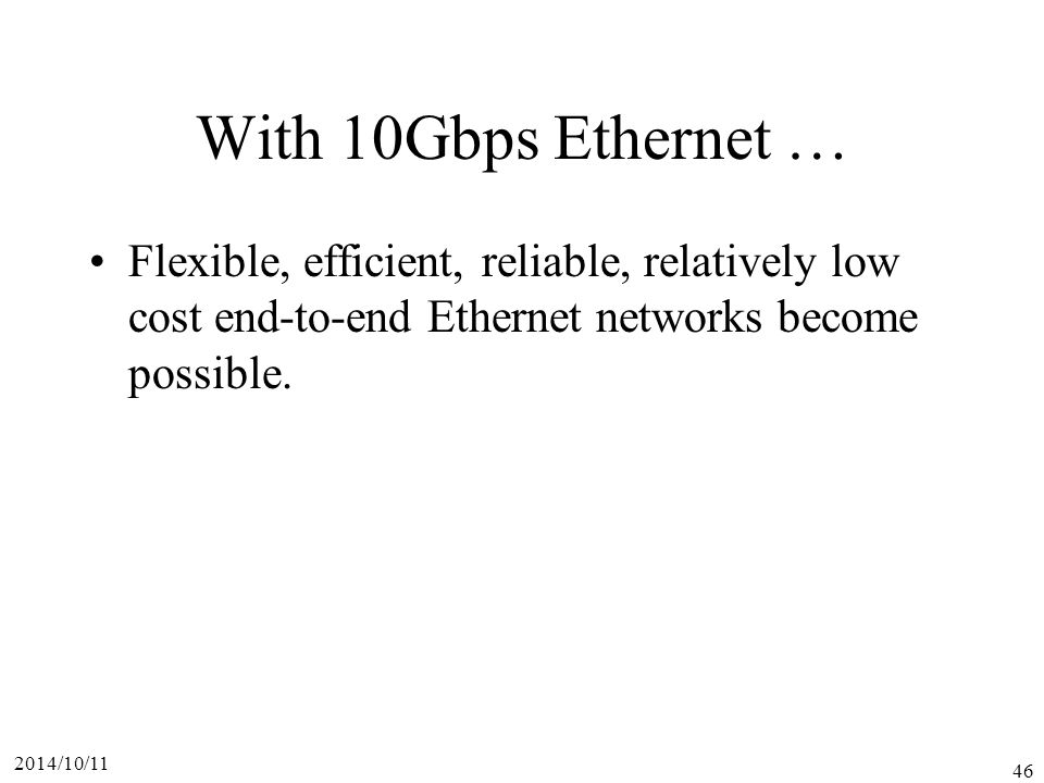 With 10Gbps Ethernet … Flexible, efficient, reliable, relatively low cost end-to-end Ethernet networks become possible.
