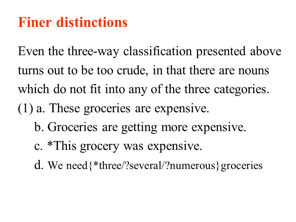Finer distinctions Even the three-way classification presented above