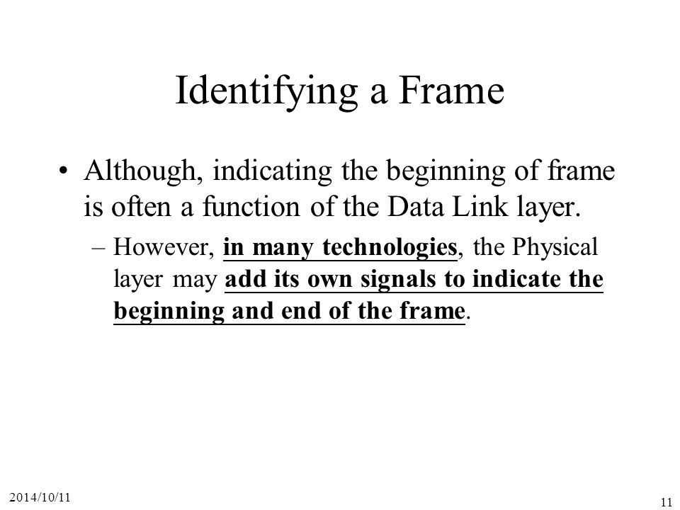 Identifying a Frame Although, indicating the beginning of frame is often a function of the Data Link layer.