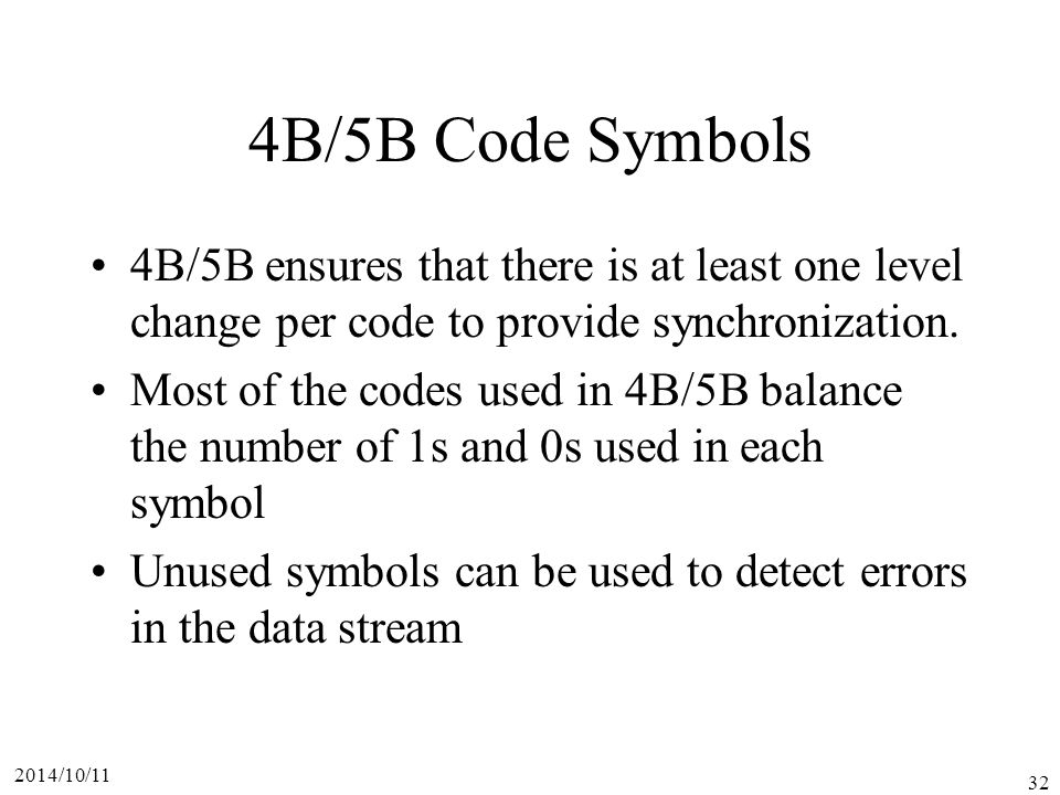 4B/5B Code Symbols 4B/5B ensures that there is at least one level change per code to provide synchronization.