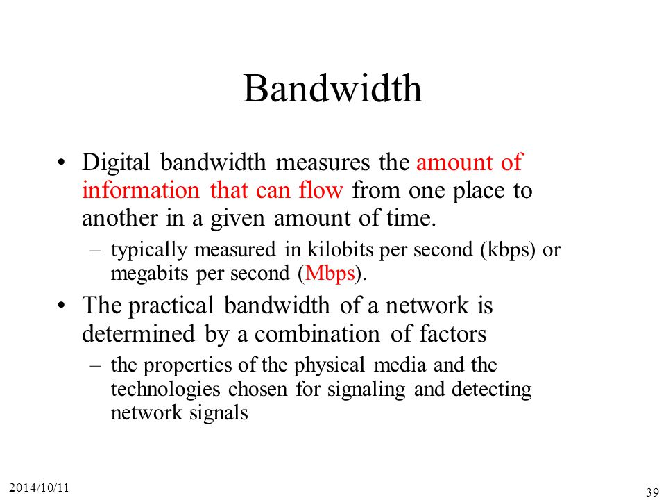 Bandwidth Digital bandwidth measures the amount of information that can flow from one place to another in a given amount of time.
