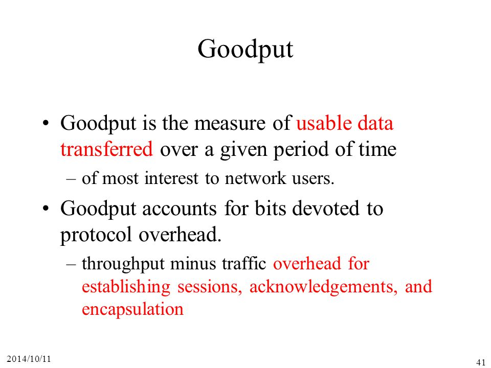 Goodput Goodput is the measure of usable data transferred over a given period of time. of most interest to network users.