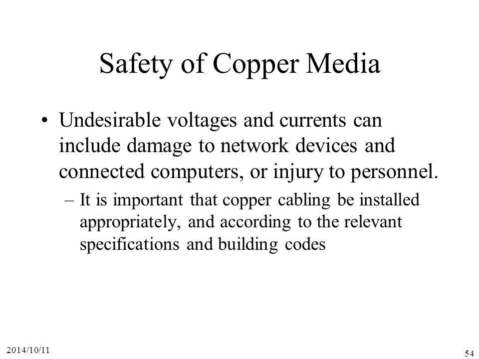 Safety of Copper Media Undesirable voltages and currents can include damage to network devices and connected computers, or injury to personnel.
