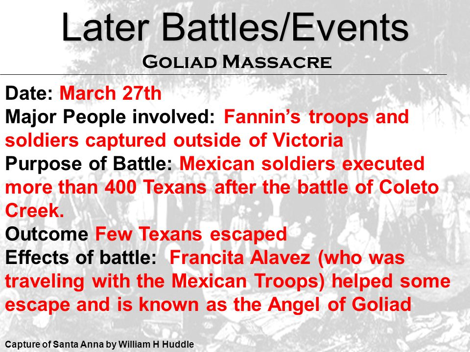 Later Battles/Events Goliad Massacre Date: March 27th