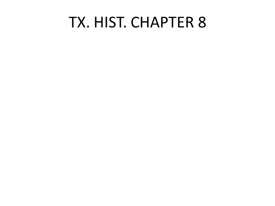TX. HIST. CHAPTER 8