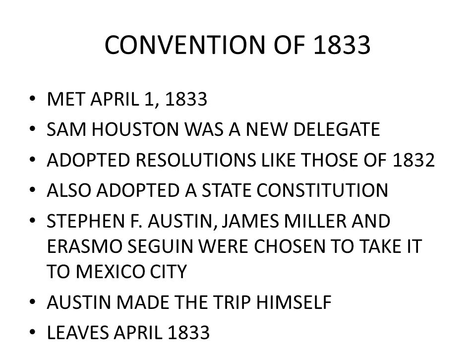 CONVENTION OF 1833 MET APRIL 1, 1833 SAM HOUSTON WAS A NEW DELEGATE