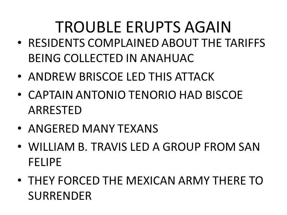 TROUBLE ERUPTS AGAIN RESIDENTS COMPLAINED ABOUT THE TARIFFS BEING COLLECTED IN ANAHUAC. ANDREW BRISCOE LED THIS ATTACK.
