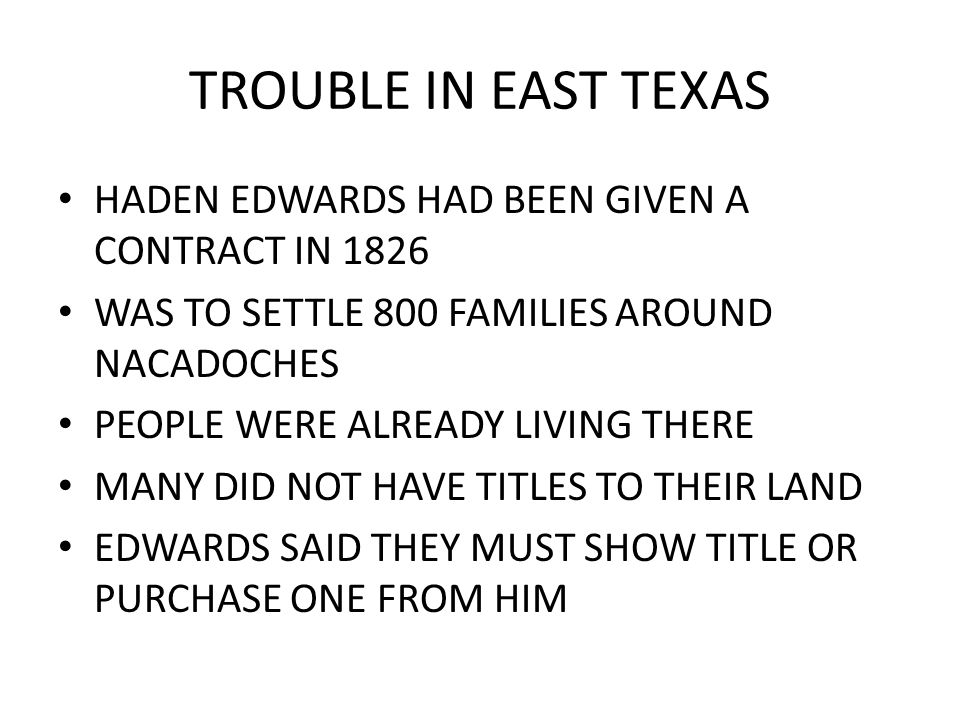 TROUBLE IN EAST TEXAS HADEN EDWARDS HAD BEEN GIVEN A CONTRACT IN 1826