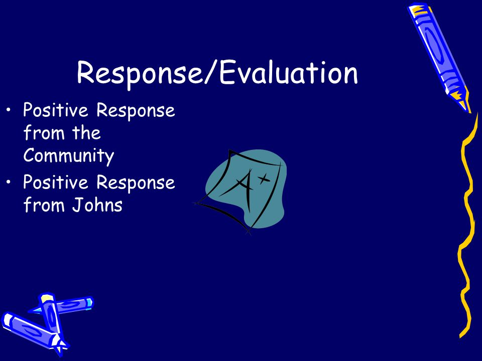 Response/Evaluation Positive Response from the Community