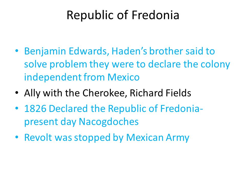 Republic of Fredonia Benjamin Edwards, Haden's brother said to solve problem they were to declare the colony independent from Mexico.
