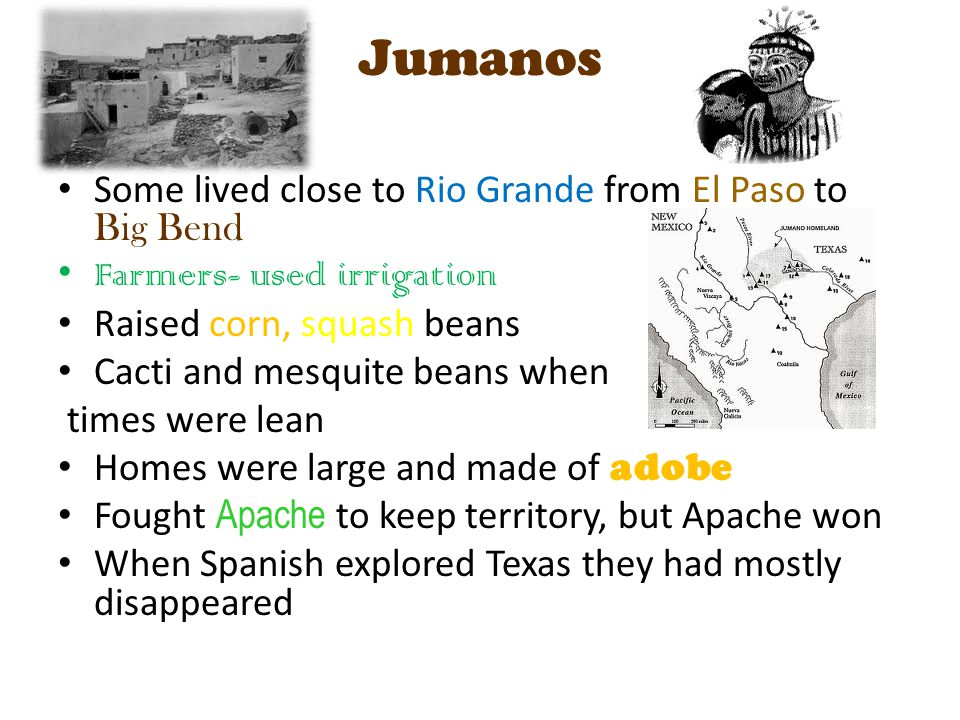 Jumanos Some lived close to Rio Grande from El Paso to Big Bend