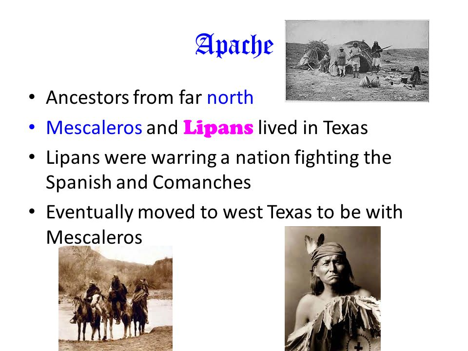 Apache Ancestors from far north Mescaleros and Lipans lived in Texas