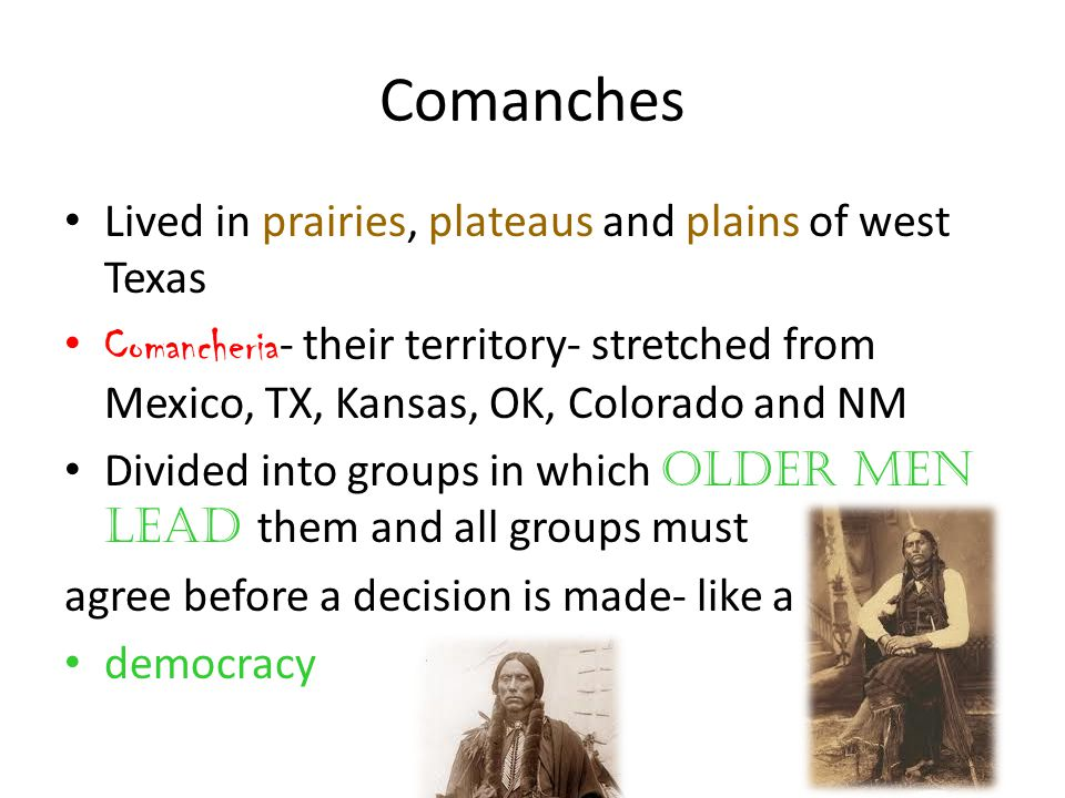 Comanches Lived in prairies, plateaus and plains of west Texas