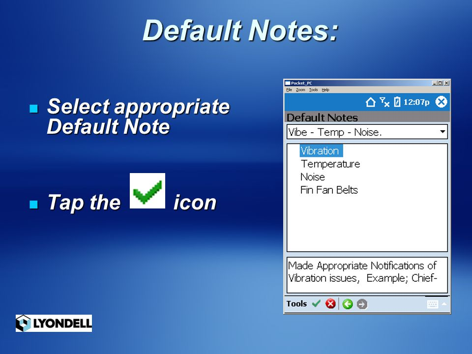 Default Notes: Select appropriate Default Note Tap the icon