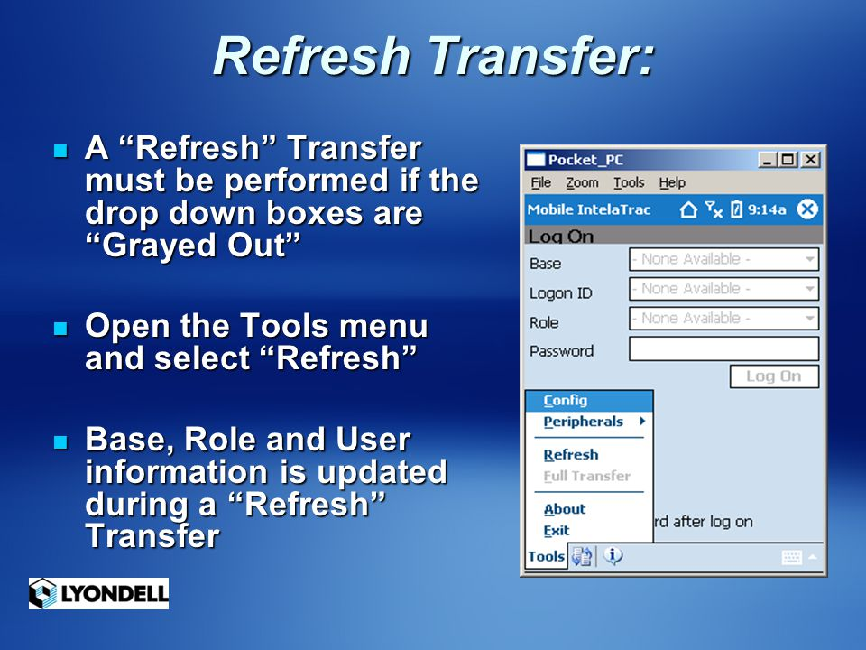Refresh Transfer: A Refresh Transfer must be performed if the drop down boxes are Grayed Out Open the Tools menu and select Refresh