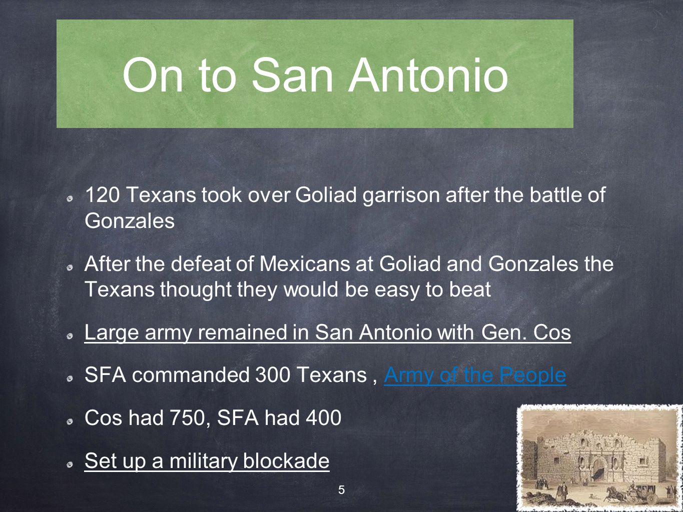On to San Antonio 120 Texans took over Goliad garrison after the battle of Gonzales.