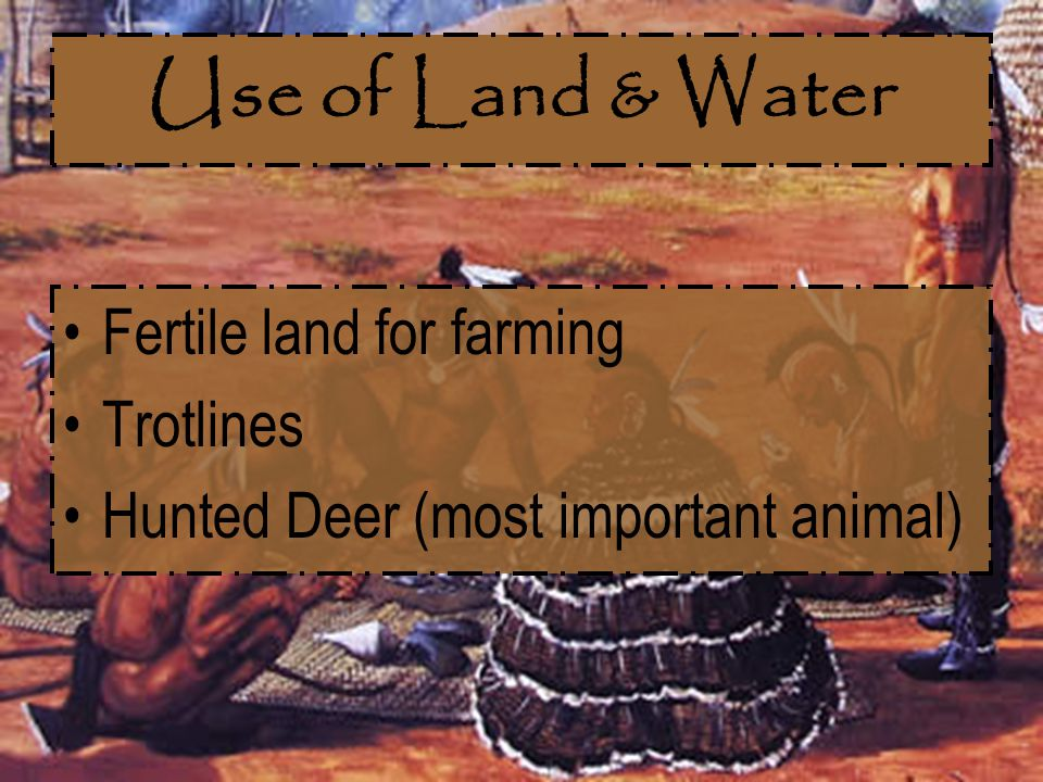 Use of Land & Water Fertile land for farming Trotlines