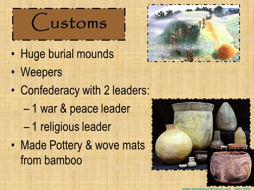 Customs Huge burial mounds Weepers Confederacy with 2 leaders: