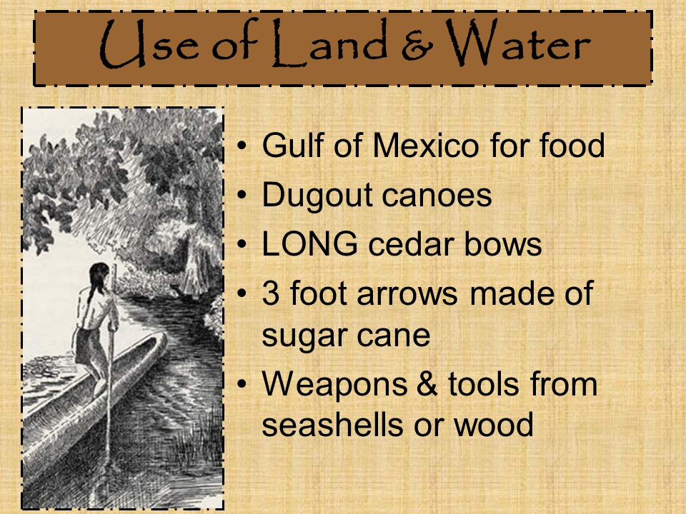 Use of Land & Water Gulf of Mexico for food Dugout canoes