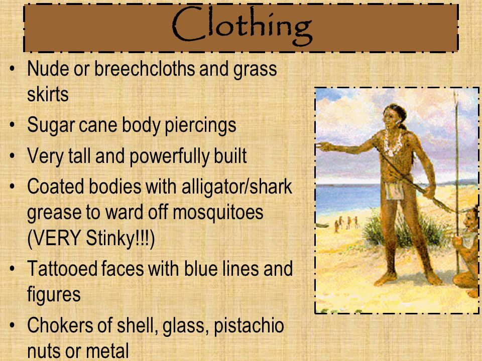 Clothing Nude or breechcloths and grass skirts