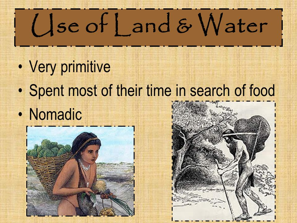 Use of Land & Water Very primitive